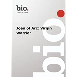 Biography --  Biography Joan of Arc: Virgin Warrior