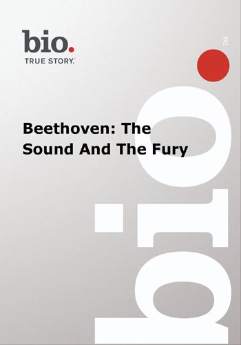 Biography --  Biography Beethoven: The Sound And The F