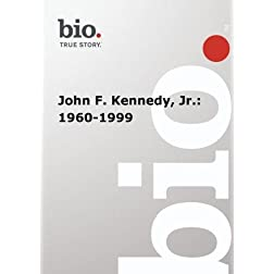 Biography -- John F. Kennedy, Jr.: 1960-1999