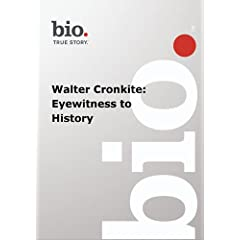 Biography -- Biography Walter Cronkite: Eyewitness to