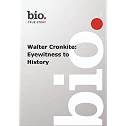 Biography -- Biography Walter Cronkite: Eyewitness to