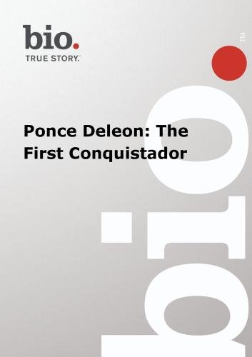 Biography -  Ponce Deleon: The First Conquistador