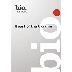 Biography -  Beast of the Ukraine