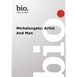 Biography --  Biography Michelangelo: Artist And Man