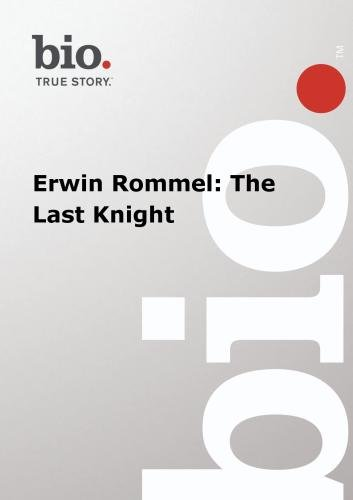 Biography --  Biography Erwin Rommel: The Last Knight