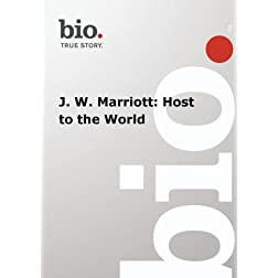 Biography -- J. W. Marriott: Host to the World
