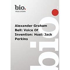 Biography -  Alexander Graham Bell: Voice Of Invention: Host: Jack Perkins