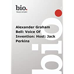Biography -  Alexander Graham Bell: Voice Of Invention: Host: Jack Perkins