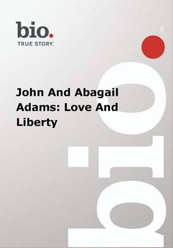 Biography -  John And Abagail Adams: Love And Liberty