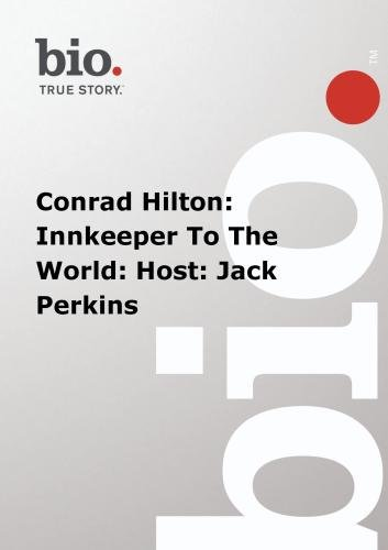 Biography -  Conrad Hilton: Innkeeper To The World: Host: Jack Perkins