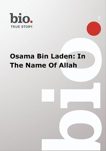 Biography --  Biography Osama Bin Laden: In The Name O