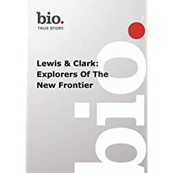 Biography --  Biography Lewis & Clark: Explorers Of Th