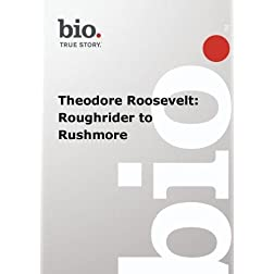 Biography --  Biography Theodore Roosevelt: Roughrider