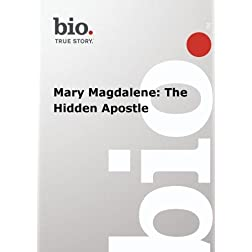 Biography --  Biography Mary Magdalene: The Hidden Apo