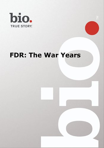 Biography -- Biography FDR: The War Years