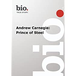Biography --  Biography Andrew Carnegie: Prince of Ste