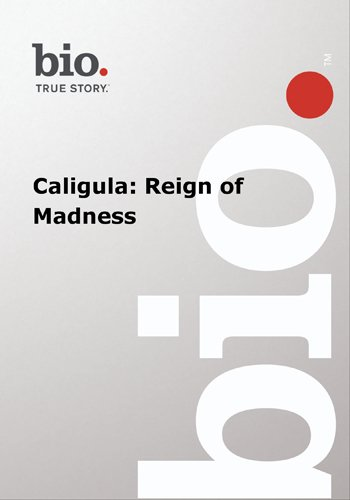 Biography --  Biography Caligula: Reign of Madness