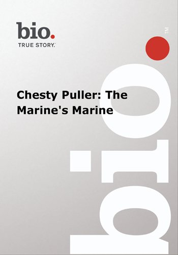 Biography -- Biography Chesty Puller: The Marine's Ma