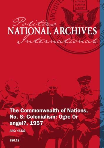 The Commonwealth of Nations, No. 8: Colonialism: Ogre Or angel?, 1957
