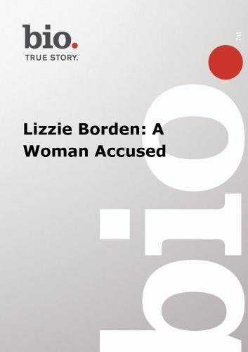 Biography -  Lizzie Borden: A Woman Accused
