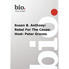 Biography -  Susan B. Anthony: Rebel For The Cause: Host: Peter Graves