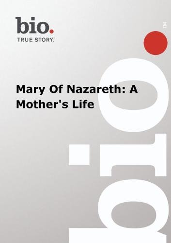 Biography -  Mary Of Nazareth: A Mother's Life