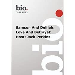 Biography -  Samson And Delilah: Love And Betrayal: Host: Jack Perkins