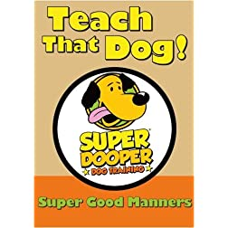 Teach That Dog! - Super Good Manners