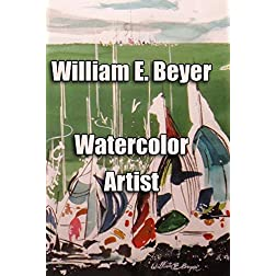 William E. Beyer - Watercolor Artist
