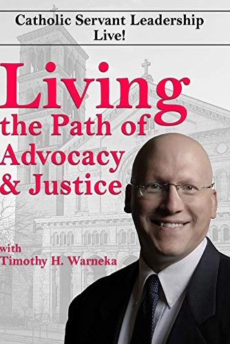 Living the Path of Advocacy & Justice with Catholic Servant Leadership