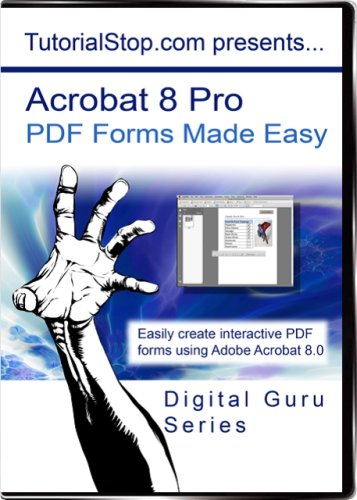 Adobe Acrobat 8 Pro - PDF Forms Made Easy