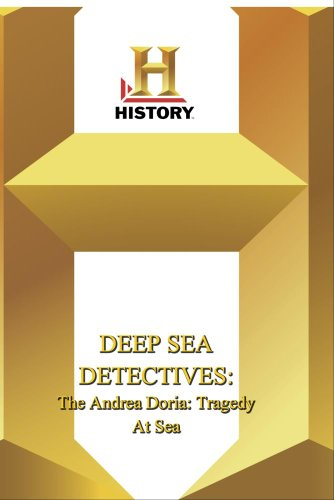 History -- Deep Sea Detectives Andrea Doria, The: Tragedy At