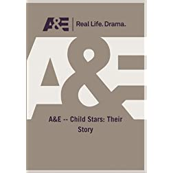 A&E -- Child Stars: Their Story