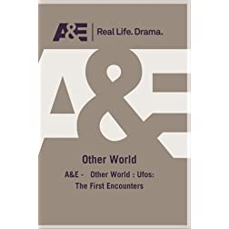 A&amp;E -   Other World : Ufos: The First Encounters