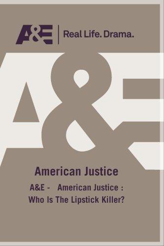 A&E -   American Justice : Who Is The Lipstick Killer?