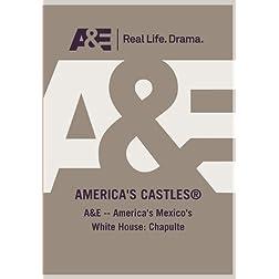 A&E -- America's Mexico's White House: Chapulte
