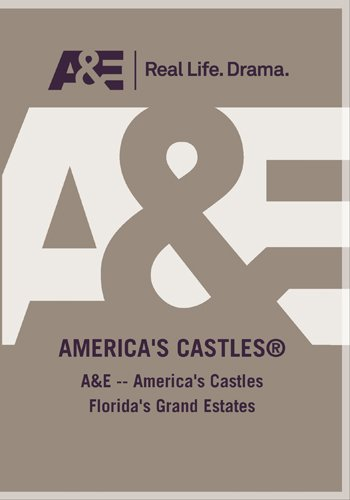 A&E -- America's Castles Florida's Grand Estates