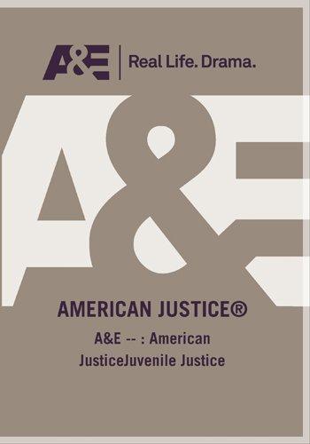 A&E -- : American JusticeJuvenile Justice