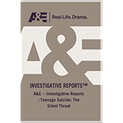 A&E -- Investigative Reports : Teenage Suicide: The Silent Threat