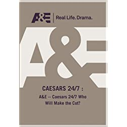 A&amp;E -- Caesars 24/7 Who Will Make the Cut?