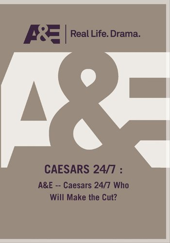 A&E -- Caesars 24/7 Who Will Make the Cut?