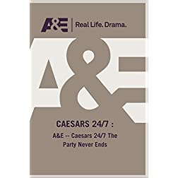 A&amp;E -- Caesars 24/7 The Party Never Ends