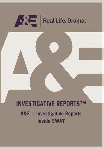 A&E -- Investigative Reports Inside SWAT
