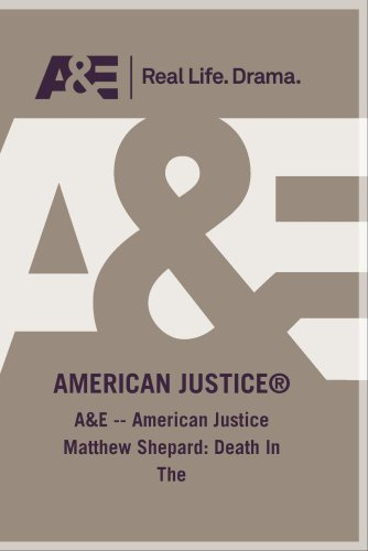 A&E -- American Justice Matthew Shepard: Death In The
