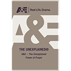 A&amp;E -- The Unexplained Power of Prayer
