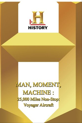 History -- Man, Moment, Machine 25,000 Miles Non-Stop: Voyager