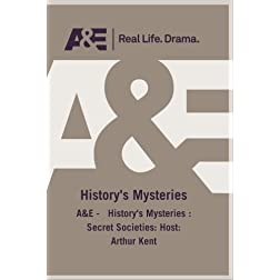 A&E -   History's Mysteries : Secret Societies: Host: Arthur Kent