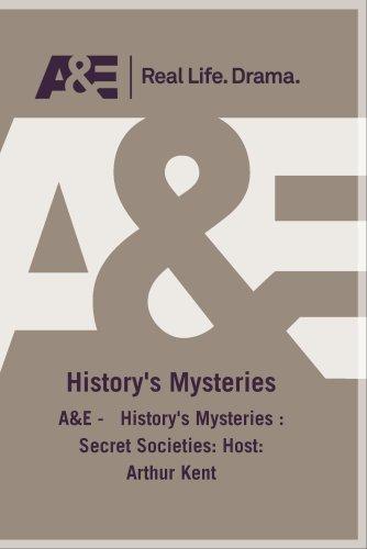 A&E -   History's Mysteries : Secret Societies: Host: Arthur Kent