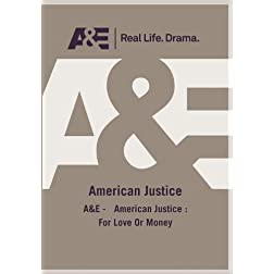 A&E -   American Justice : For Love Or Money
