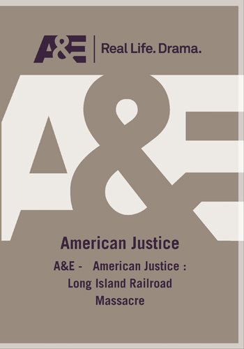 A&E -   American Justice : Long Island Railroad Massacre